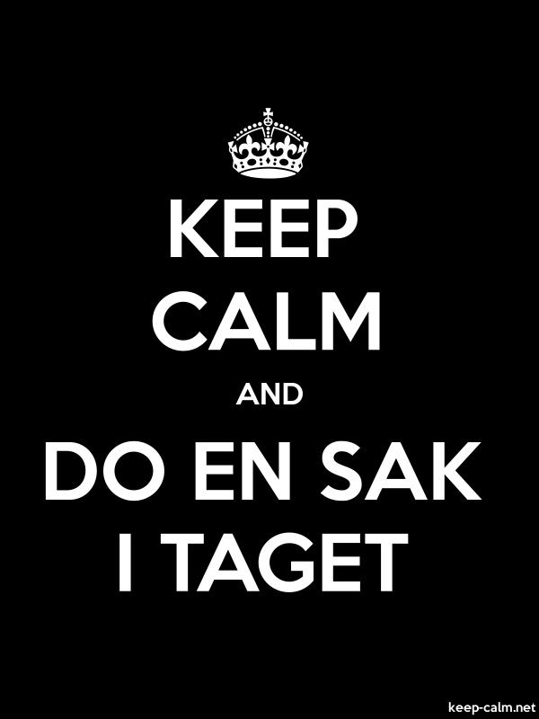 KEEP CALM AND DO EN SAK I TAGET - white/black - Default (600x800)