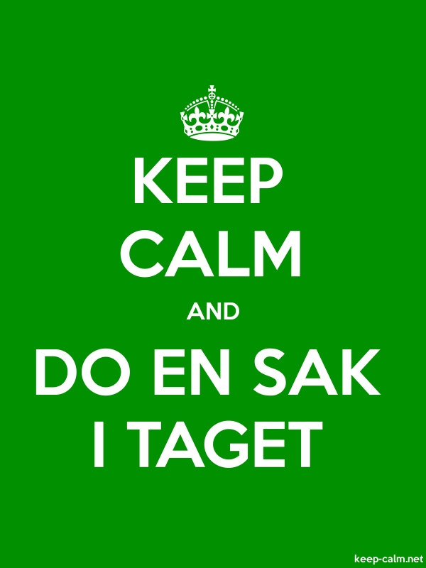 KEEP CALM AND DO EN SAK I TAGET - white/green - Default (600x800)