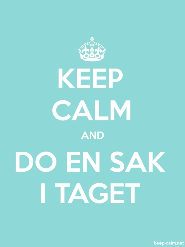 KEEP CALM AND DO EN SAK I TAGET - white/lightblue - Default (600x800)