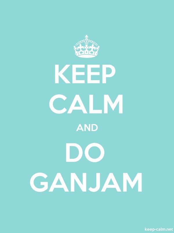 KEEP CALM AND DO GANJAM - white/lightblue - Default (600x800)