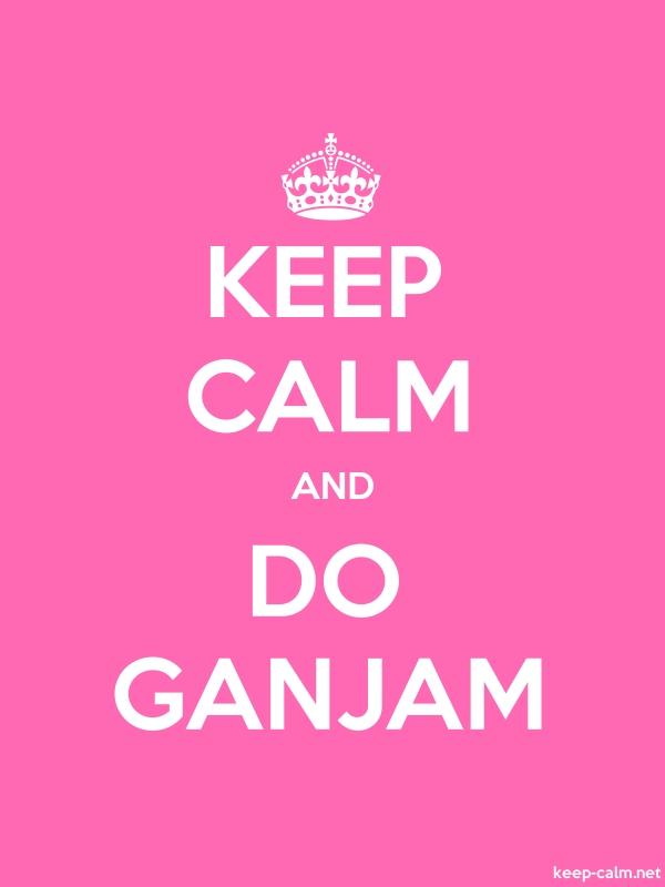 KEEP CALM AND DO GANJAM - white/pink - Default (600x800)