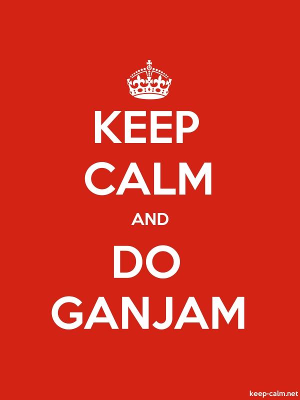 KEEP CALM AND DO GANJAM - white/red - Default (600x800)