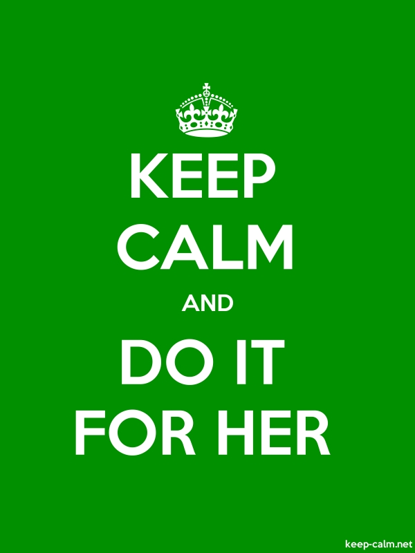 KEEP CALM AND DO IT FOR HER - white/green - Default (600x800)