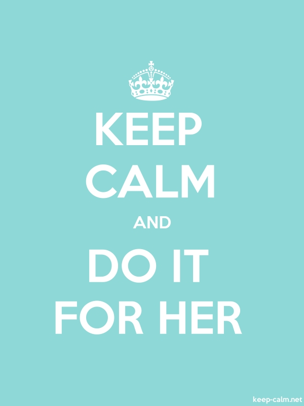 KEEP CALM AND DO IT FOR HER - white/lightblue - Default (600x800)