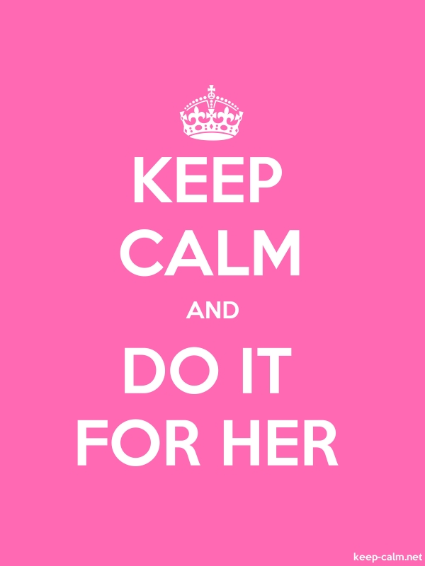 KEEP CALM AND DO IT FOR HER - white/pink - Default (600x800)