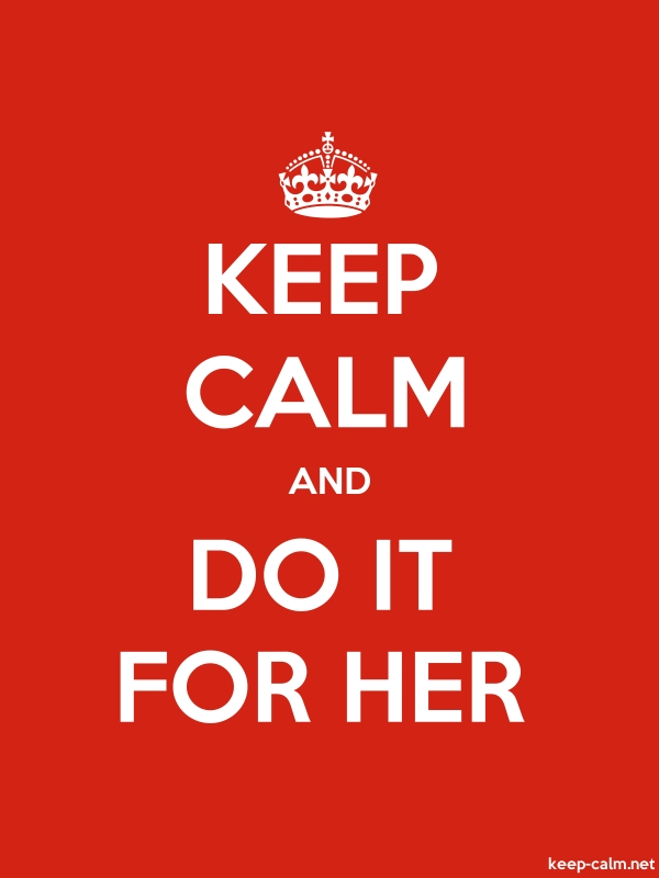 KEEP CALM AND DO IT FOR HER - white/red - Default (600x800)