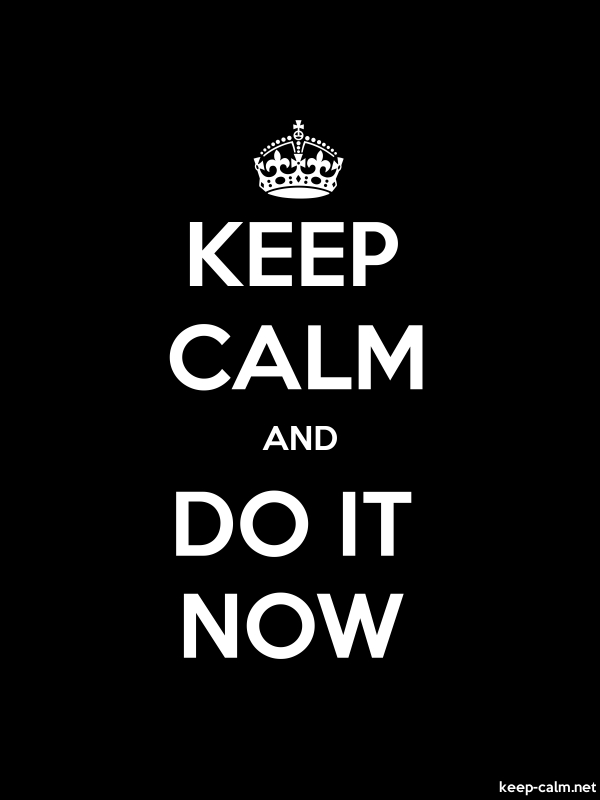 KEEP CALM AND DO IT NOW - white/black - Default (600x800)