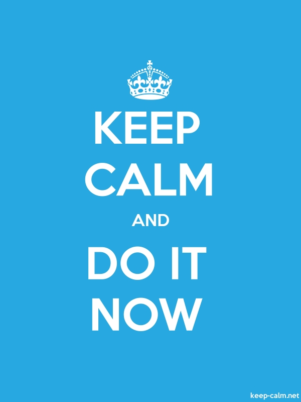 KEEP CALM AND DO IT NOW - white/blue - Default (600x800)