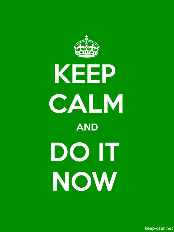 KEEP CALM AND DO IT NOW - white/green - Default (600x800)