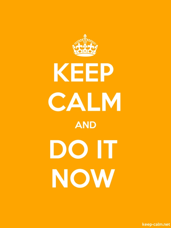 KEEP CALM AND DO IT NOW - white/orange - Default (600x800)
