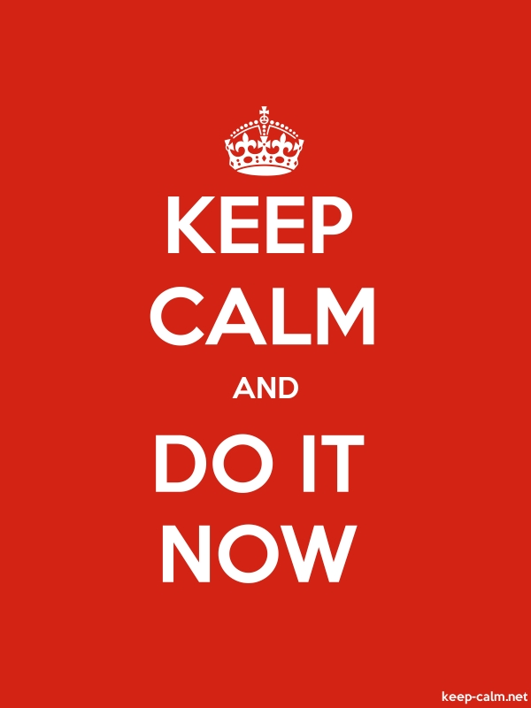 KEEP CALM AND DO IT NOW - white/red - Default (600x800)