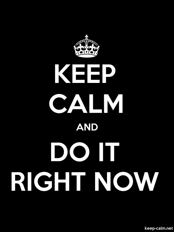 KEEP CALM AND DO IT RIGHT NOW - white/black - Default (600x800)