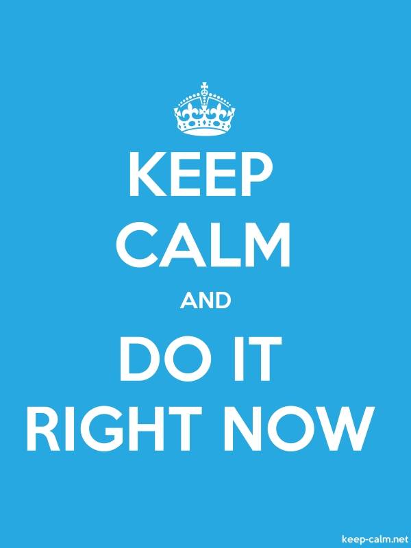 KEEP CALM AND DO IT RIGHT NOW - white/blue - Default (600x800)