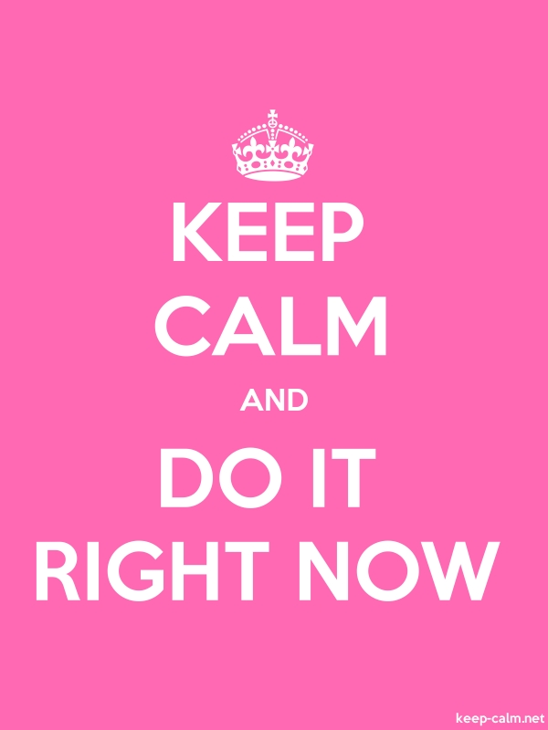 KEEP CALM AND DO IT RIGHT NOW - white/pink - Default (600x800)