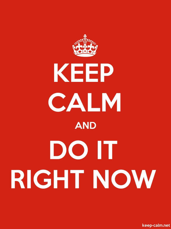 KEEP CALM AND DO IT RIGHT NOW - white/red - Default (600x800)