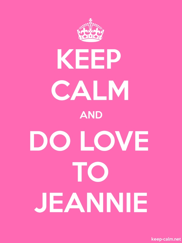 KEEP CALM AND DO LOVE TO JEANNIE - white/pink - Default (600x800)