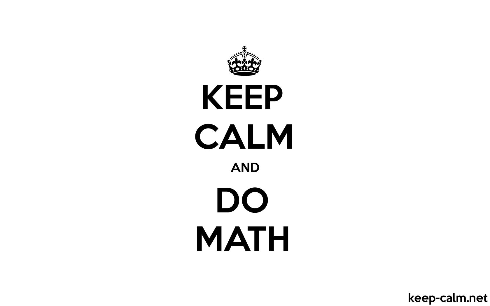 KEEP CALM AND DO MATH