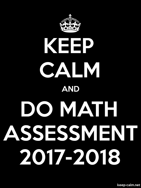 KEEP CALM AND DO MATH ASSESSMENT 2017-2018 - white/black - Default (600x800)
