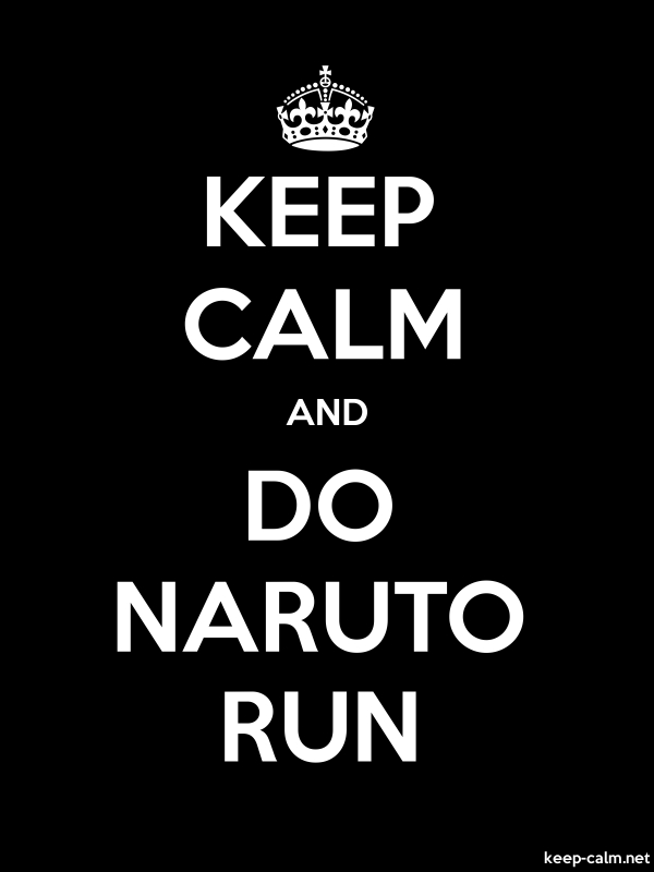KEEP CALM AND DO NARUTO RUN - white/black - Default (600x800)
