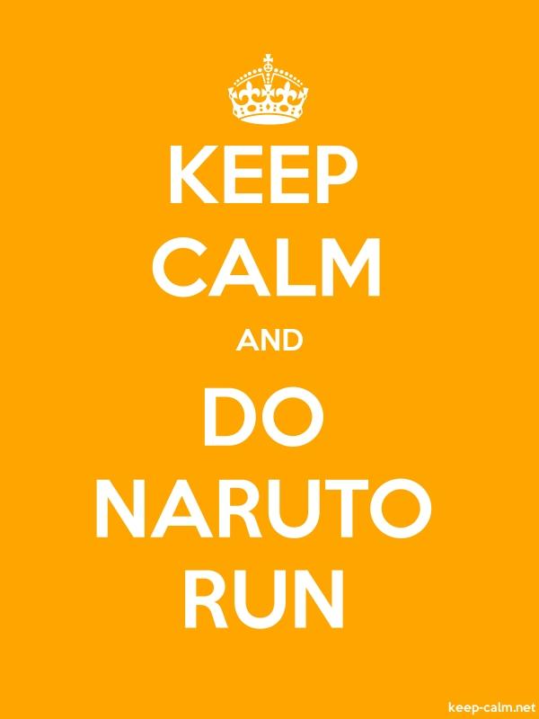 KEEP CALM AND DO NARUTO RUN - white/orange - Default (600x800)