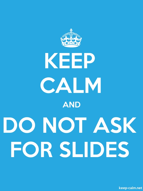 KEEP CALM AND DO NOT ASK FOR SLIDES - white/blue - Default (600x800)