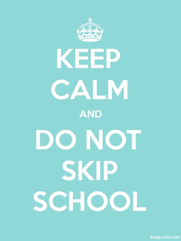 KEEP CALM AND DO NOT SKIP SCHOOL - white/lightblue - Default (600x800)