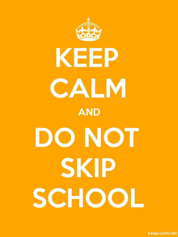 KEEP CALM AND DO NOT SKIP SCHOOL - white/orange - Default (600x800)