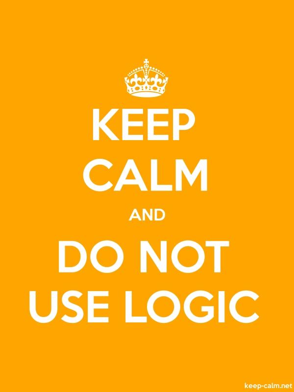 KEEP CALM AND DO NOT USE LOGIC - white/orange - Default (600x800)