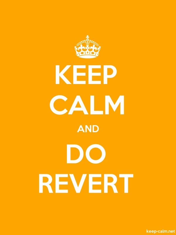 KEEP CALM AND DO REVERT - white/orange - Default (600x800)
