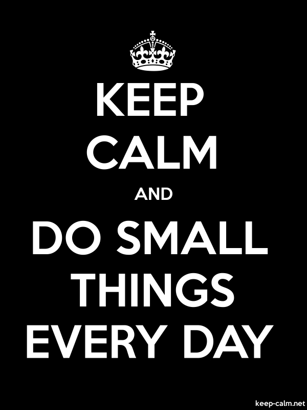 KEEP CALM AND DO SMALL THINGS EVERY DAY - white/black - Default (600x800)
