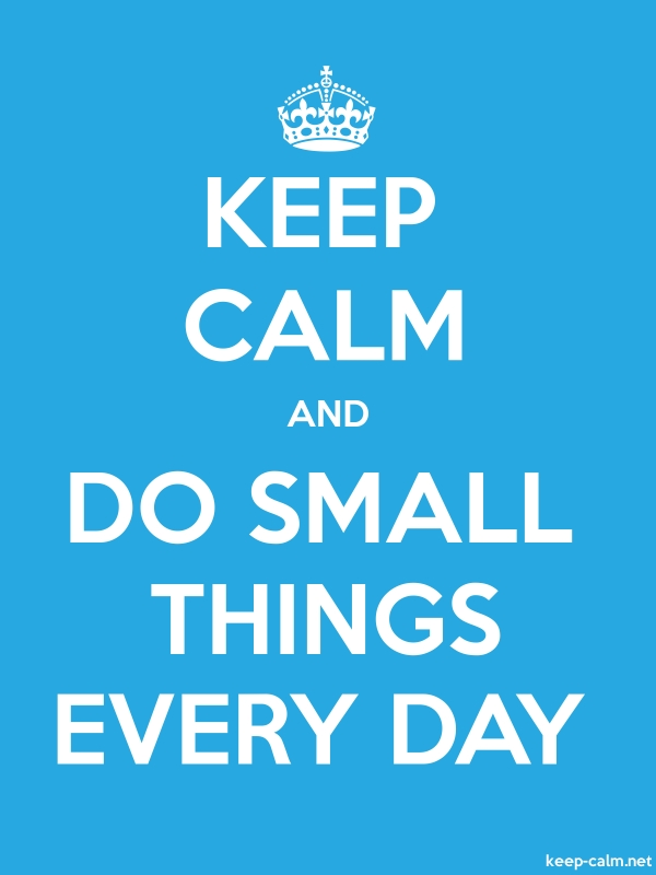 KEEP CALM AND DO SMALL THINGS EVERY DAY - white/blue - Default (600x800)