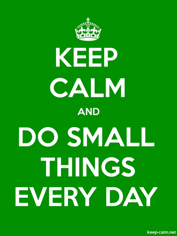 KEEP CALM AND DO SMALL THINGS EVERY DAY - white/green - Default (600x800)