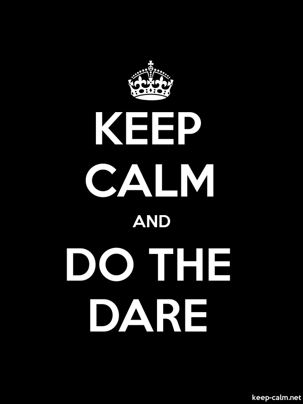 KEEP CALM AND DO THE DARE - white/black - Default (600x800)