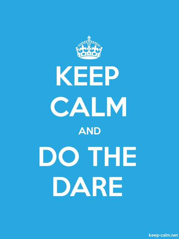 KEEP CALM AND DO THE DARE - white/blue - Default (600x800)