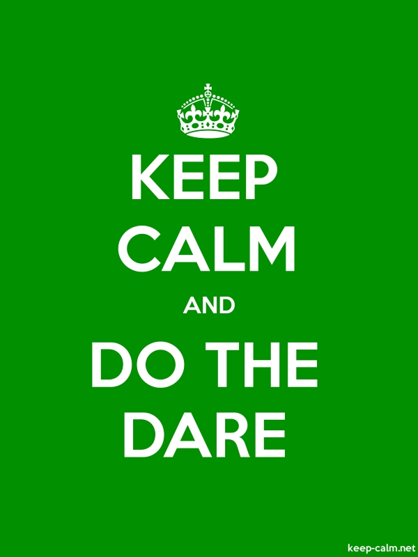 KEEP CALM AND DO THE DARE - white/green - Default (600x800)