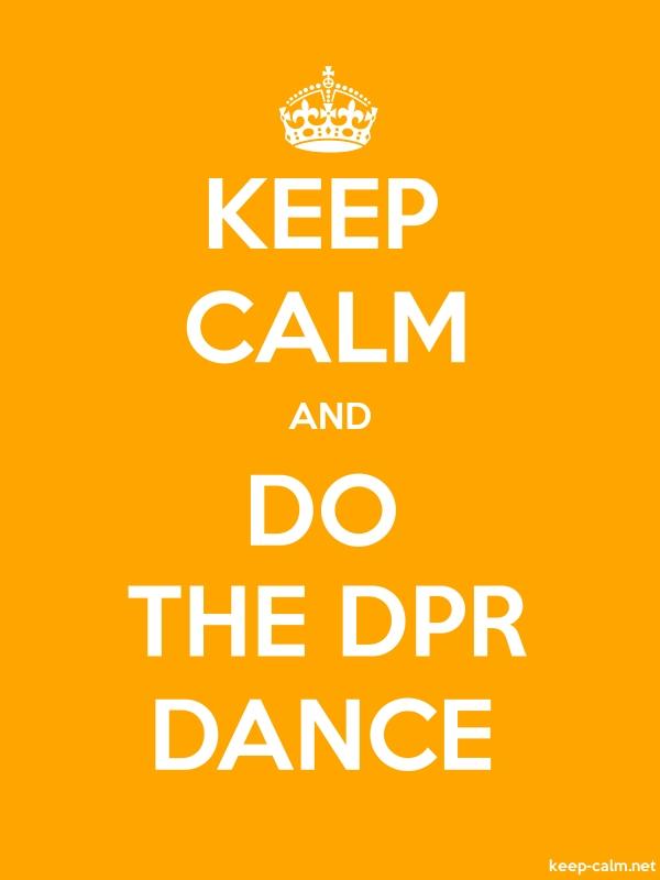 KEEP CALM AND DO THE DPR DANCE - white/orange - Default (600x800)