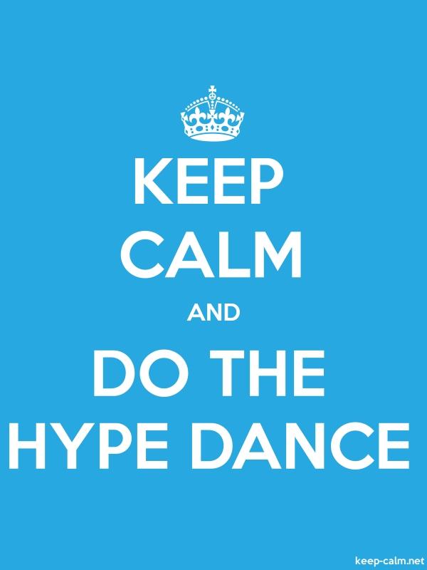KEEP CALM AND DO THE HYPE DANCE - white/blue - Default (600x800)