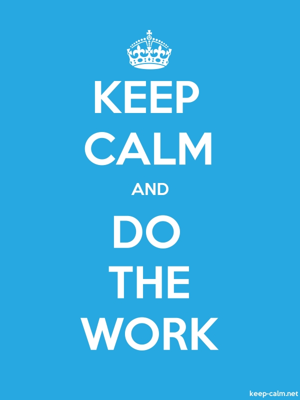 KEEP CALM AND DO THE WORK - white/blue - Default (600x800)
