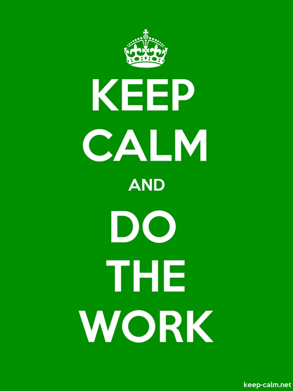KEEP CALM AND DO THE WORK - white/green - Default (600x800)