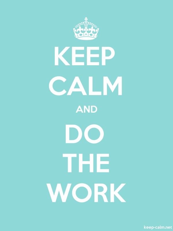 KEEP CALM AND DO THE WORK - white/lightblue - Default (600x800)