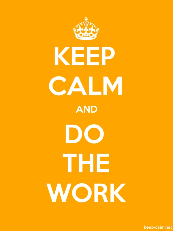 KEEP CALM AND DO THE WORK - white/orange - Default (600x800)