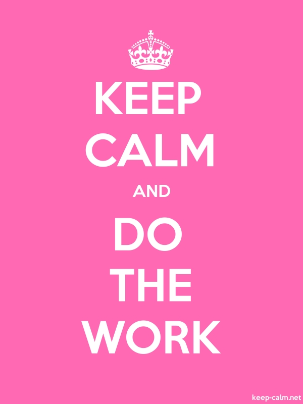 KEEP CALM AND DO THE WORK - white/pink - Default (600x800)
