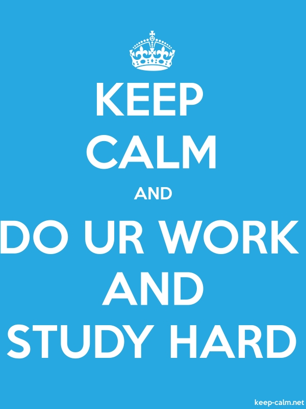 KEEP CALM AND DO UR WORK AND STUDY HARD - white/blue - Default (600x800)