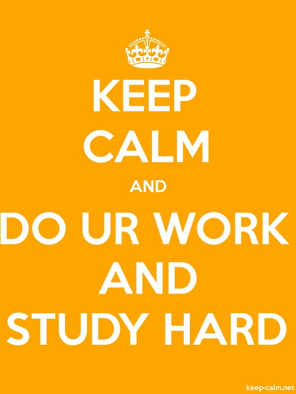 KEEP CALM AND DO UR WORK AND STUDY HARD - white/orange - Default (600x800)