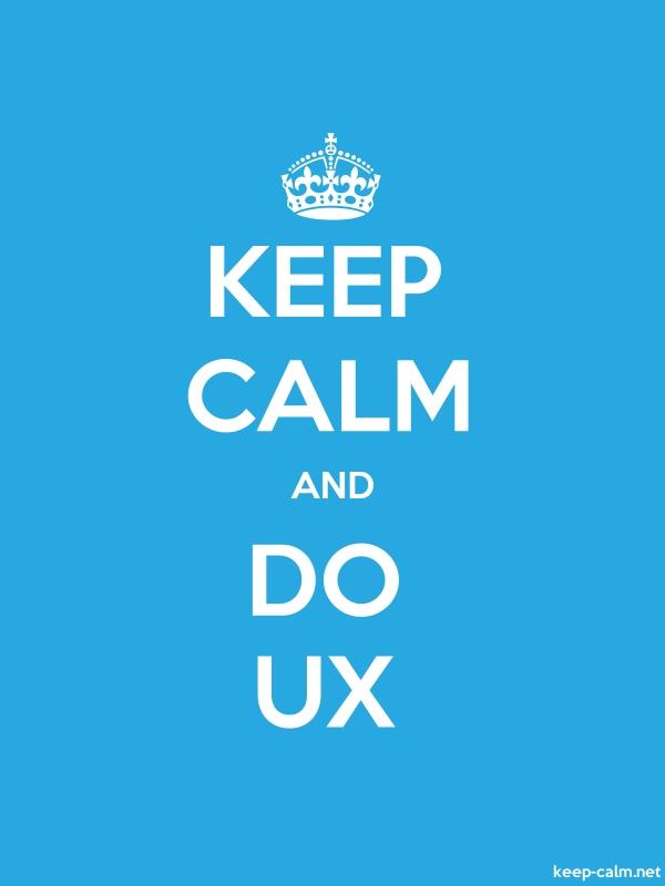 KEEP CALM AND DO UX - white/blue - Default (600x800)