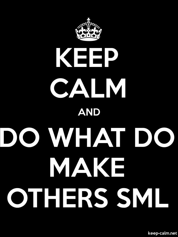 KEEP CALM AND DO WHAT DO MAKE OTHERS SML - white/black - Default (600x800)