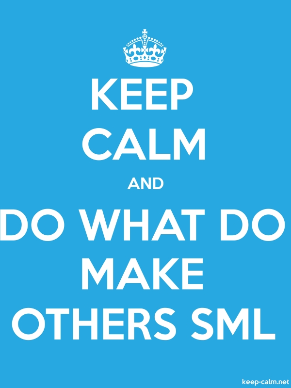 KEEP CALM AND DO WHAT DO MAKE OTHERS SML - white/blue - Default (600x800)