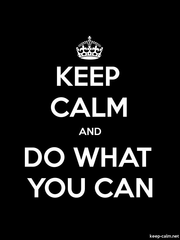 KEEP CALM AND DO WHAT YOU CAN - white/black - Default (600x800)
