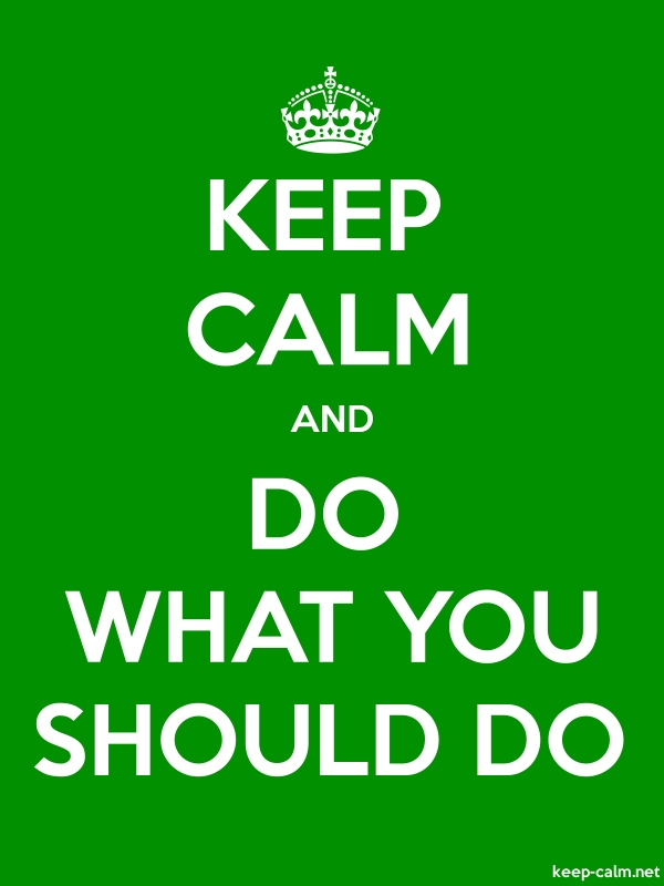 KEEP CALM AND DO WHAT YOU SHOULD DO - white/green - Default (600x800)