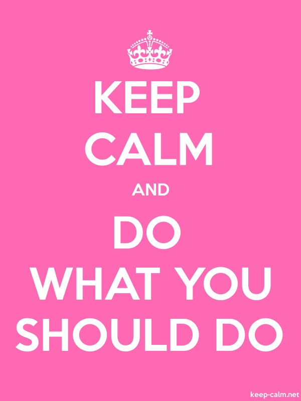 KEEP CALM AND DO WHAT YOU SHOULD DO - white/pink - Default (600x800)
